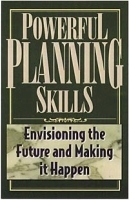 Powerful Planning Skills: Envisioning the Future and Making it Happen артикул 9294b.