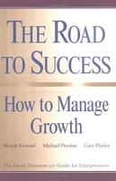 The Road to Success: How to Manage Growth: The Grant Thorton LLP Guide for Entrepreneurs артикул 9298b.