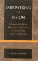 Empowering the Vision: Community-Wide Strategic Planning in Rock Hill, South Carolina : Community-Wide Strategic Planning in Rock Hill, South Carolina артикул 9303b.
