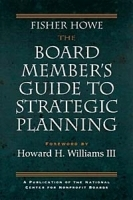 The Board Member's Guide to Strategic Planning : A Practical Approach to Strengthening Nonprofit Organizations (Jossey-Bass Nonprofit Sector Series) артикул 9312b.