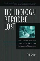 Technology Paradise Lost: Why Companies Will Spend Less to Get More from Information Technology артикул 9344b.