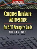 Computer Hardware Maintenance : An IS/IT Manager's Guide (Datamation Professional Series) артикул 9345b.