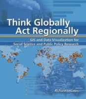 Think Globally, Act Regionally : GIS and Data Visualization for Social Science and Public Policy Research артикул 9371b.